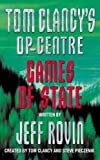 """Created By Tom Clancy and Steve Pieczenik: Tom Clancy""""s Op-Centre. Games of State"""