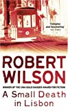 Wilson, Robert: A Small Death in Lisbon