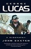 Baxter, John: George Lucas: A Biography