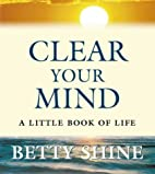 Clear Your Mind: A Little Book of Life by…
