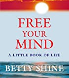Free Your Mind: A Little Book of Life by…