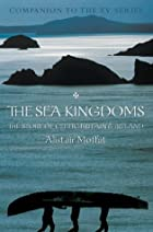 The Sea Kingdoms: The History of Celtic…