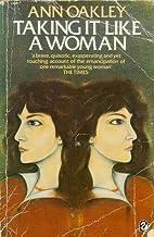 Taking It Like a Woman by Ann Oakley