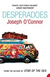 O&#39;Connor, Joseph: Desperadoes