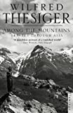 Thesiger, Wilfred: Among the Mountains : Travels Through Asia