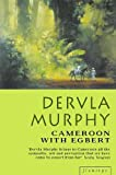 Murphy, Dervla: Cameroon and Egbert