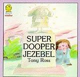 Ross, Tony: Sooper Dooper Jezebel (Picture Lions)