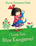 Chichester-Clark, Emma: I Love You, Blue Kangaroo!