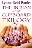 Lynne Reid Banks: The Indian Trilogy:  The Indian in the Cupboard / Return of the Indian / The Secret of the Indian