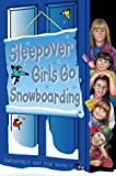 Sleepover Girls Go Snowboarding (The…