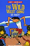 Cowley, Joy: The Wild West Gang Go Crazy