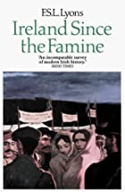 Ireland Since the Famine by F.S.L. Lyons