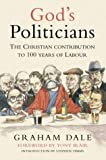 Dale, Graham: God's Politicians: The Christian Contribution to 100 Years of Labour