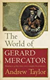 Taylor, Andrew: The World of Gerard Mercator, Tha Mapmaker Who Revolutionised Geography