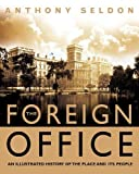 Anthony Seldon: The Foreign Office: An Illustrated History of the Place and Its People