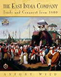 Wild, Anthony: The East India Company : Trade and Conquest 1600
