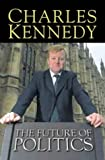 CHARLES KENNEDY: THE FUTURE OF POLITICS