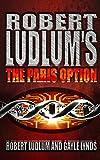 Ludlum, Robert: Robert Ludlum's the Paris Option: A Covert-One Novel