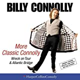 Connolly, Billy: More Classic Connolly: Wreck on Tour & Atlantic Bridge (HarperCollinsComedy)