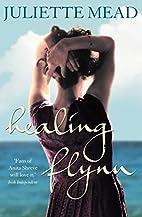 Healing Flynn by Juliette Mead