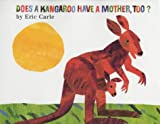 Carle, Eric: Does a Kangaroo Have a Mother, Too?[ DOES A KANGAROO HAVE A MOTHER, TOO? ] by Carle, Eric (Author) Mar-22-00[ Hardcover ]