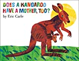 Carle, Eric: Does a Kangaroo Have a Mother Too?