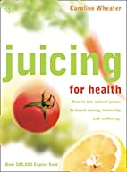 Juicing for Health, New Edition: How To Use…