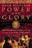 Nicolson, Adam: Power and Glory: Jacobean England and the Making of the King James Bible