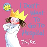 Ross, Tony: I Don't Want to Go to Hospital (A Little Princess story)