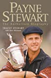 Stewart, Tracey: Payne Stewart : The Authorized Biography