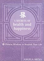 Five Secrets of Health and Happiness:…