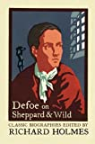 Daniel Defoe: Defoe on Sheppard and Wild: The True and Genuine Account of the Life and Actions of the Late Jonathan Wild by Daniel Defoe