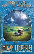 Luck of the Wheels by Robin Hobb