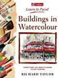 Taylor, Richard: Learn to Paint Buildings in Watercolour: Everything You Need to Know to Get Started