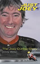 Just Joey: The Joey Dunlop Story by Jimmy…