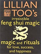 Lillian Too's Irresistible Feng Shui Magic:…