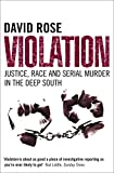 Rose, David: Violation: Justice, Race and Serial Murder in the Deep South