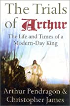The Trials of Arthur: The Life and Times of…
