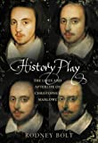 Bolt, Rodney: History Play: The Lies and Afterlife of Christopher Marlowe