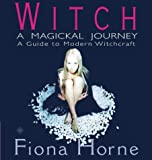 Horne, Fiona: Witch : A Magickal Journey