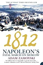1812: Napoleon's fatal march on Moscow by…