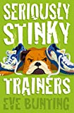 Eve Bunting: Seriously Stinky Trainers