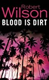 Wilson, Robert: Blood is Dirt