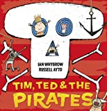 Whybrow, Ian: Tim, Ted &amp; the Pirates