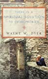 Dyer, Wayne W.: There&#39;s a Spiritual Solution to Every Problem