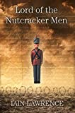 Iain Lawrence: Lord Of The Nutcracker Men