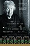 Fitzgerald, Penelope: So I Have Thought of You: The Letters of Penelope Fitzgerald