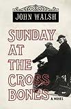 Walsh, John: Sunday at the Cross Bones