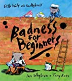 Whybrow, Ian: Badness For Beginners (Little Wolf and Smellybreff)