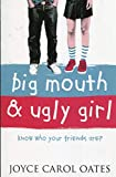 Oates, Joyce Carol: Big Mouth and Ugly Girl